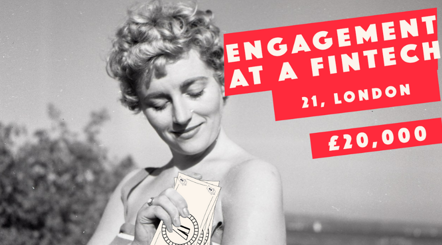 Engagement at a FinTech. London. 21. Single.