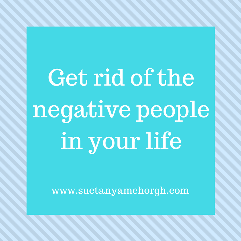 Get rid of the negative people in your life.png