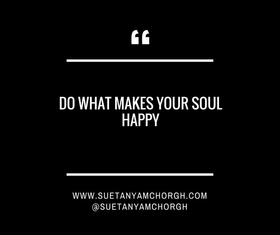 DO WHAT MAKES YOUR SOUL HAPPY.png