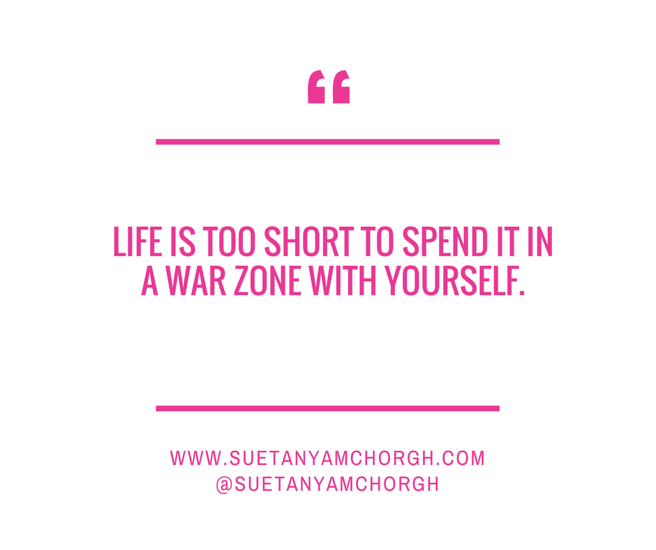 LIFE IS TOO SHORT TO SPEND IT IN A WAR ZONE WITH YOURSELF..png
