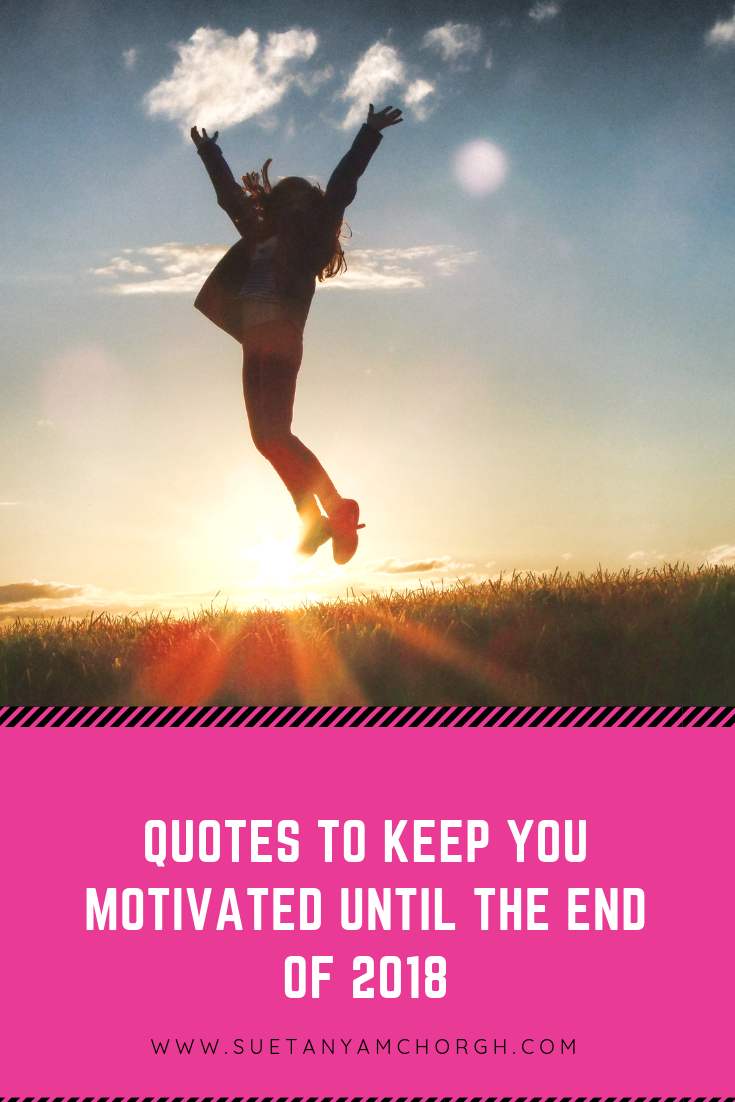 Quotes To Keep You Motivated Until The End Of 2018