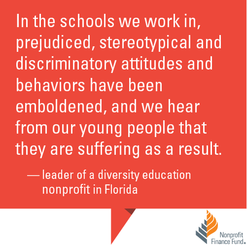"""In the schools we work in, prejudiced, stereotypical and discriminatory attitudes and behaviors have been emboldened, and we hear from our young people that they are suffering as a result."" -leader of a diversity education nonprofit in Florida"