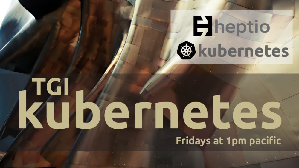 Thank god it's Kubernetes (TGIk8s). A weekly live stream with Joe Beda. Catch up on past events here. Friday's 1:00p PT  Follow us at @heptio for more information