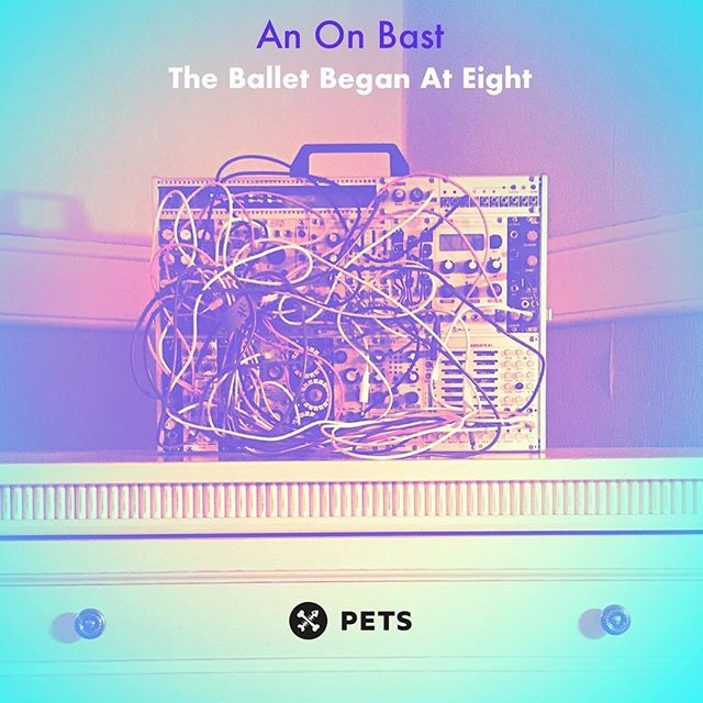 RECAP August 2018 👾 An On Bast - The Ballet Began at Eight . . . #anonbast #synth #petsrecordings #musicnotgenres #synthesizers #modularsynth