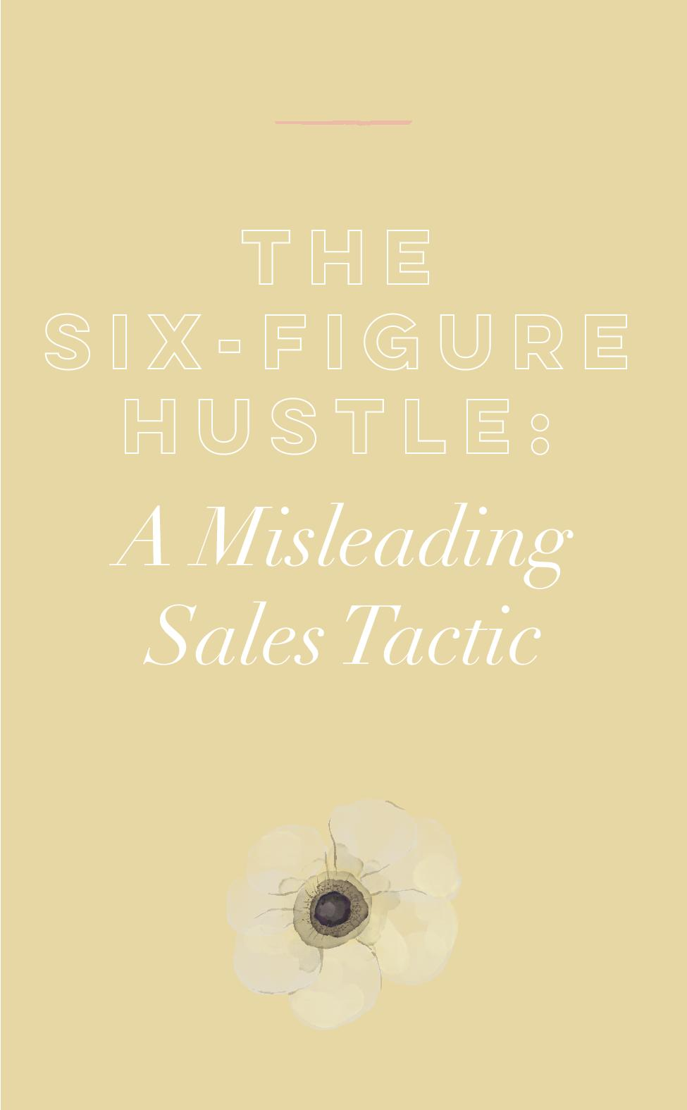 The Six-Figure Hustle - A Misleading Sales Tactic.jpg