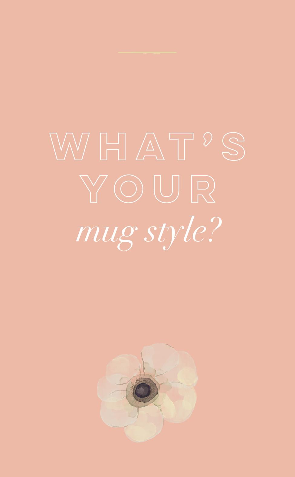 What is your mug style.jpg