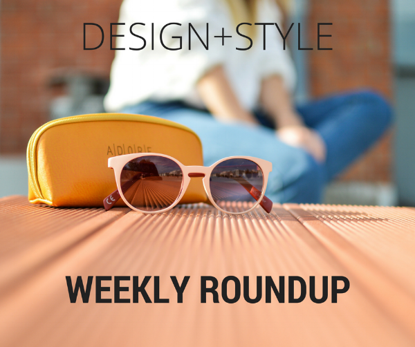 Design and Style weekly roundup