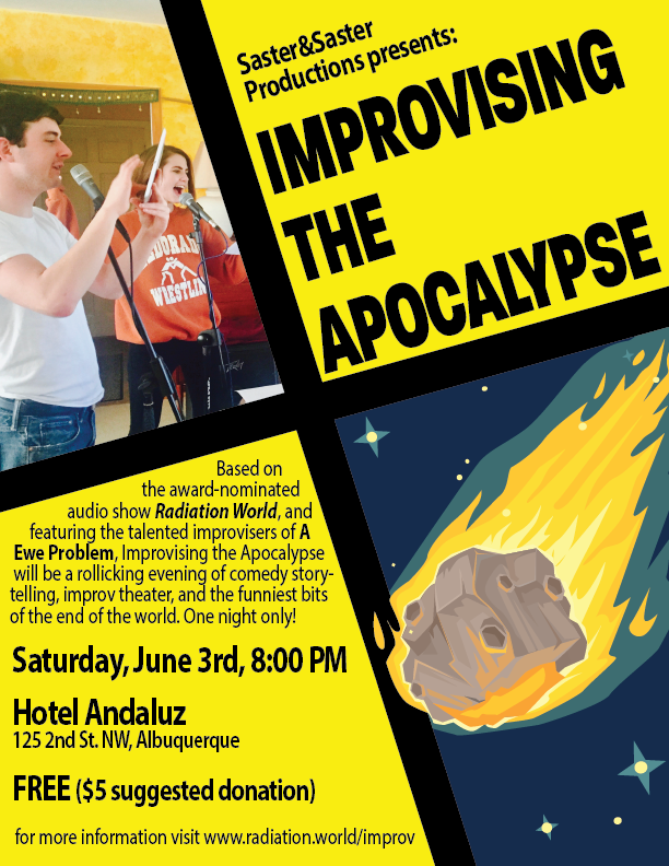 Improvising The Apocalypse  - One night only!June 3rd, 8:00 PM, at Hotel Andaluz in Albuquerque, NM The hilarious post-apocalyptic adventure you know and love is taking an altogether more dangerous turn in