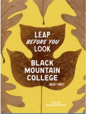 Leap Before You Look Black Mountain College 1933-1957. Available for $75.00 at the Hammer Museum.
