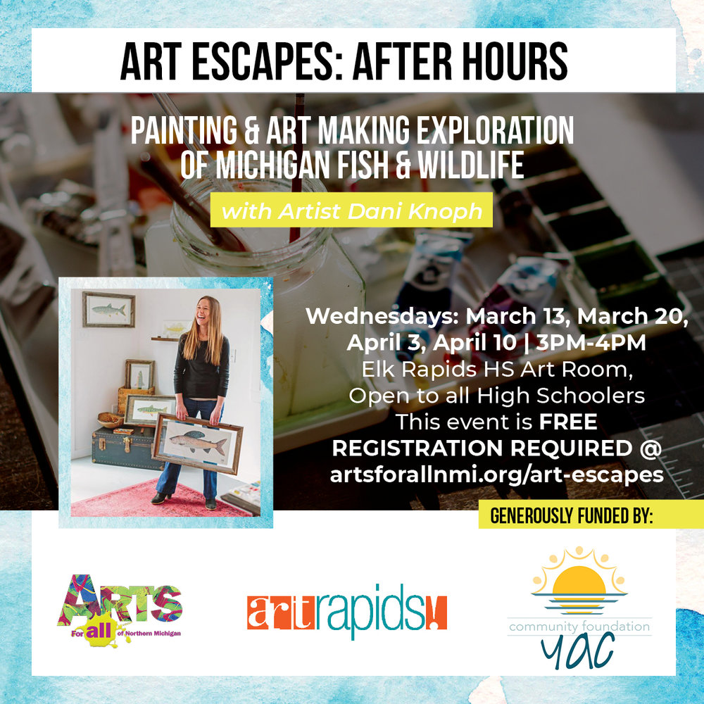 Art Rapids and Arts for All introduce  Art Escapes: After Hours with Dani Knoph , providing art classes for area high school aged students interested in exploring Northern Michigan wildlife thru printmaking, illustration and watercolor techniques.  Classes will be held at Elk Rapids High School on Wednesdays: March 13, March 20, April 3, and April 10 from 3-4pm.  This class is free but registration is required at  artsforallnmi.org/art-escapes .