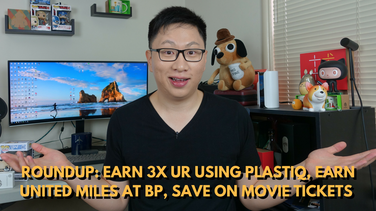 Roundup: Earn 3x UR Points Using Plastiq, United MileagePlus Miles and BP Partnership, Save on Movie Tickets