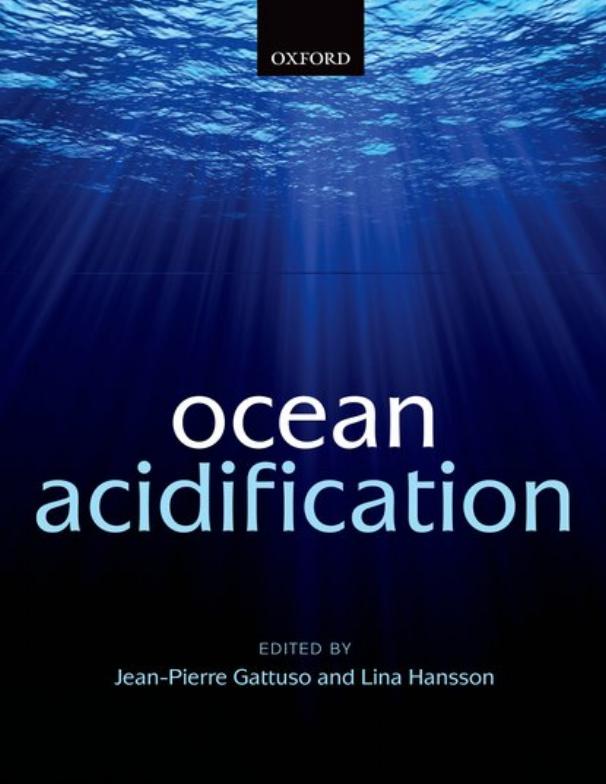 Gattuso J.-P. & Hansson L. (Eds.), 2011. Ocean acidification, 326 p. Oxford: Oxford University Press.