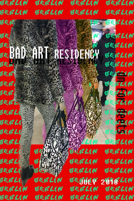 BAD ART                                            BERLIN RESIDENCY                                        JULY 2018     SUBMISSIONS NOW CLOSED                                    EMAIL FOR  DETAILS -