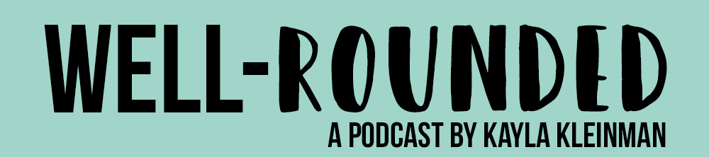 Well-rounded Podcast