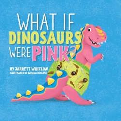 What If Dinosaurs Were Pink.jpg