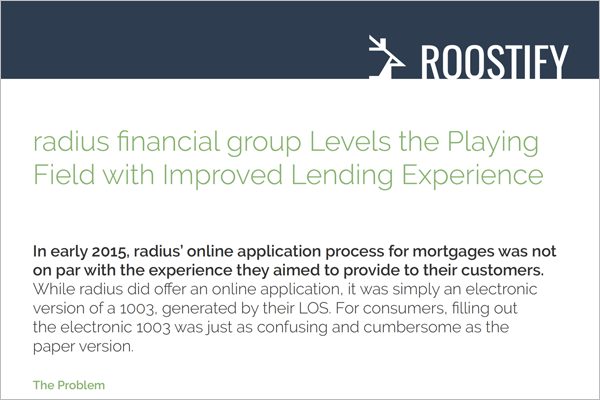 Case Study: radius financial group - Learn how radius financial group leveraged Roostify's API to build a top-quality user experience, without disrupting their successful workflows.