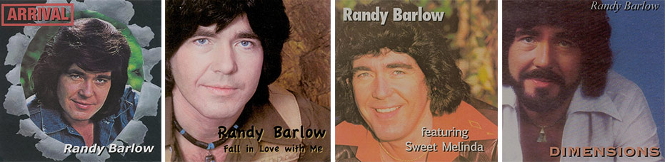 Randy's Albums:  Arrival, 1977 Fall in Love with Me, 1978 Randy Barlow Featuring Sweet Melinda, 1979 Dimensions, 1981