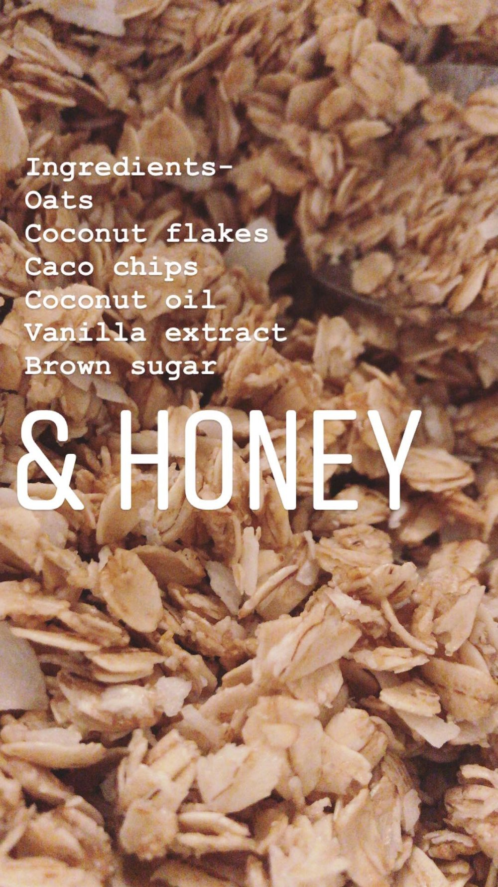 3 cups of oats  1/3 cup brown sugar  1/3 cup honey  3 tablespoons of honey  1/4 teaspoon vanilla extract   1 cup coconut flakes  1/2 cup of caco chips or however much you prefer (also can chop up or leave chunky)