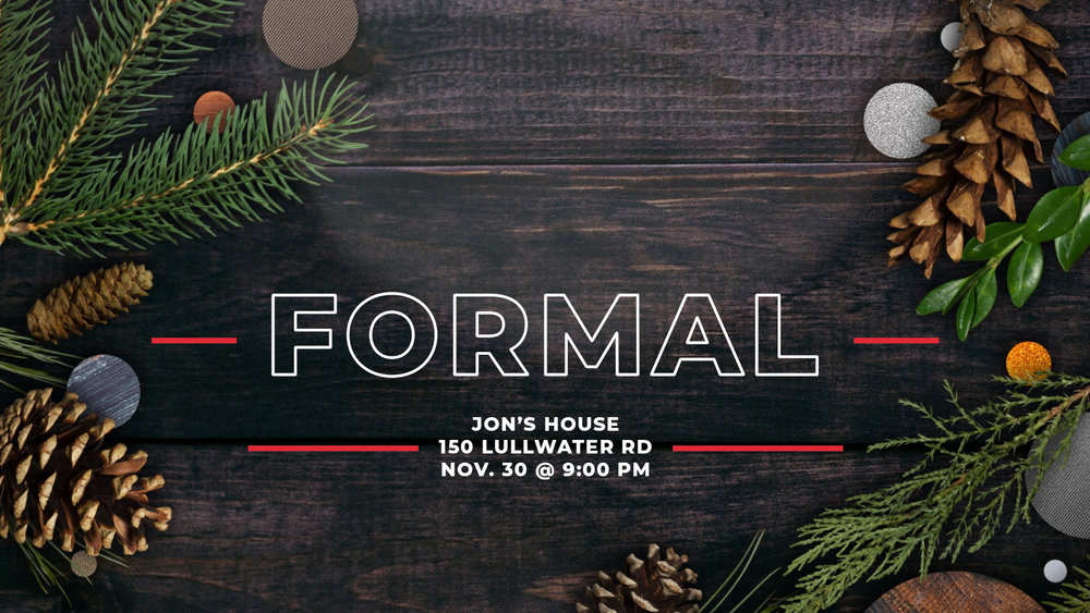 FORMAL - A night of fellowship and dancing at Jon's house. Feel free to invite your friends and grab dinner before. Carols and dancing will begin at 9. Bring your dancing shoes and a merry attitude because we are going to have a jolly time!