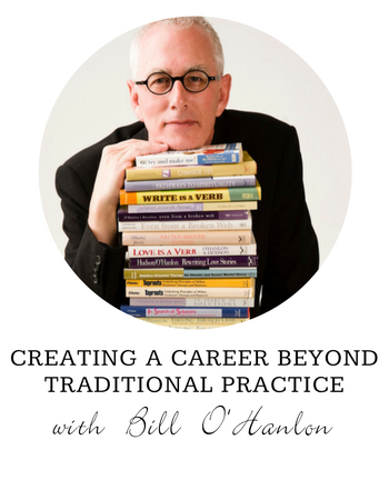 Bill O'Hanlon Creating a Career Beyond Traditional Practice