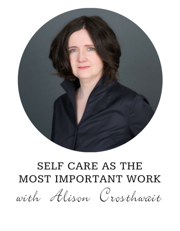 Alison Crosthwait-Self Care As the Most Important Work