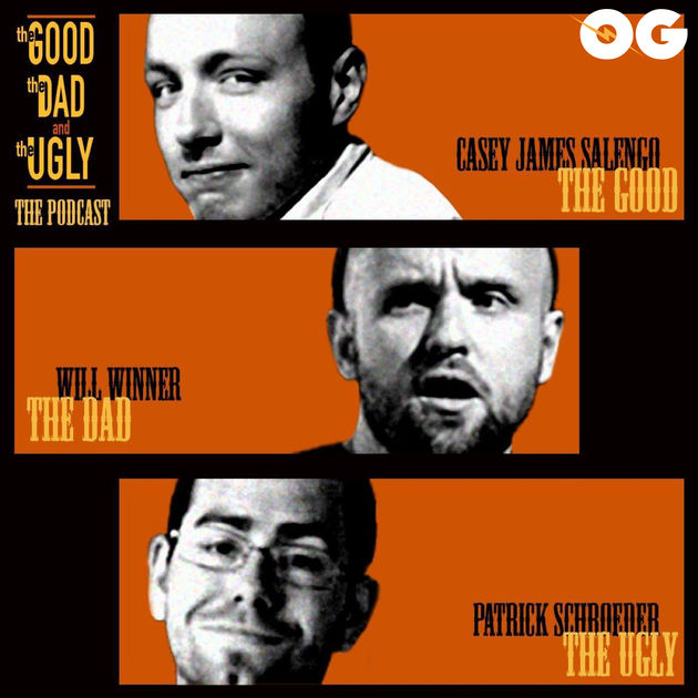 The Good, The Dad & The Ugly Podcast
