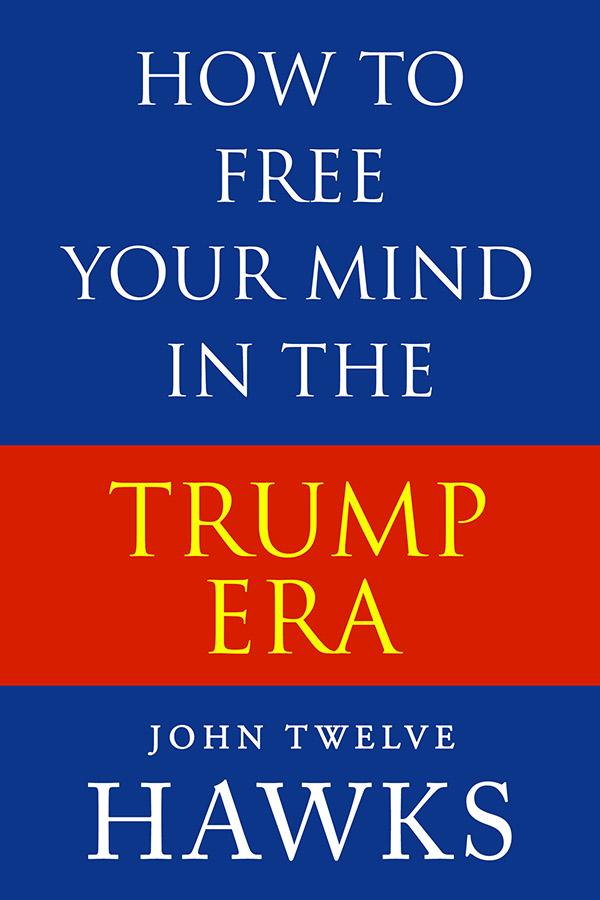 how to free your mind in the trump era, john twelve hawks, ebook, essay