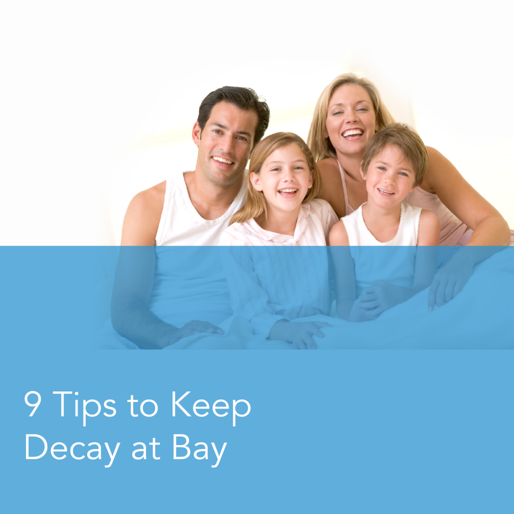 Decay Prevention: 9 Tips to Keep Decay at Bay