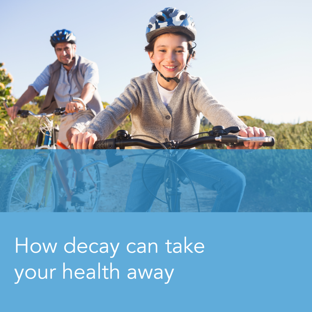 Decay Prevention: Decay and your Health