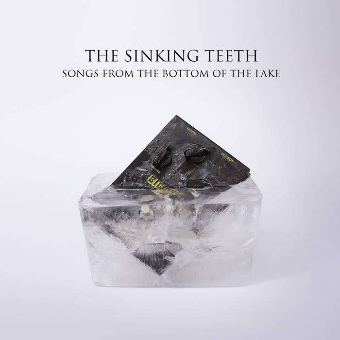 The Sinking Teeth - Songs From The Bottom Of The Lake