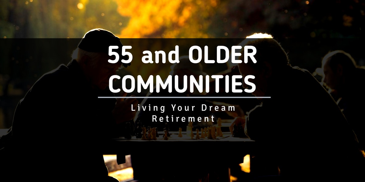 55 And Older Communities Living Your Dream Retirement CondoCapital