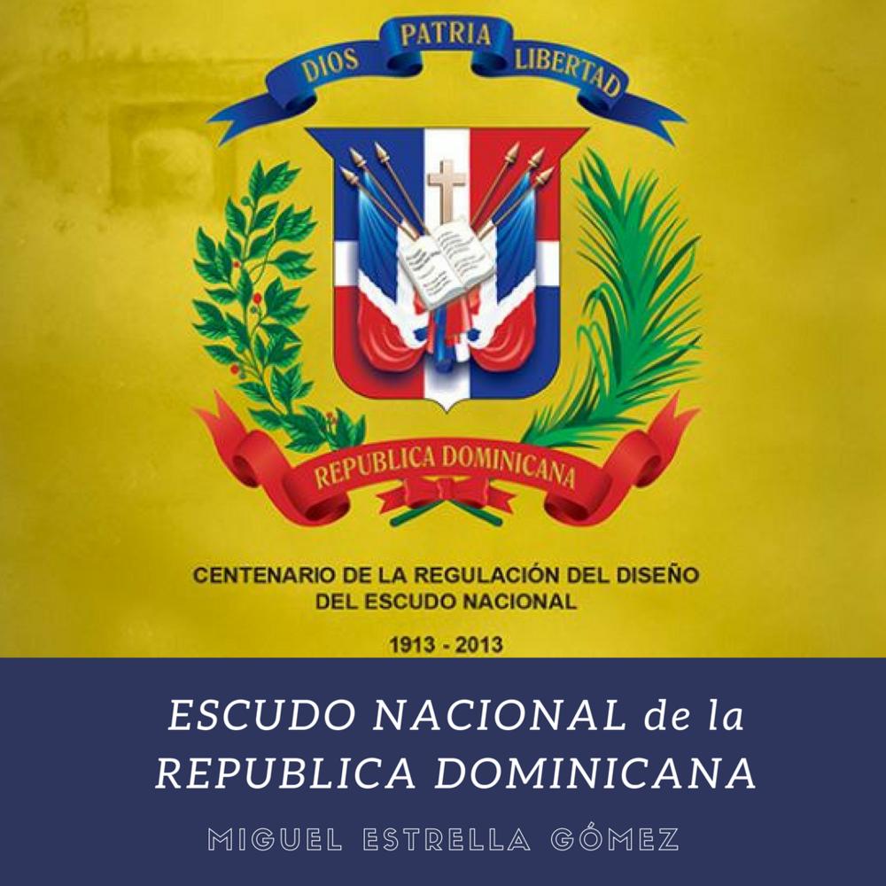 Escudo Nacional Republica Dominicana. Miguel Estrella Gomez