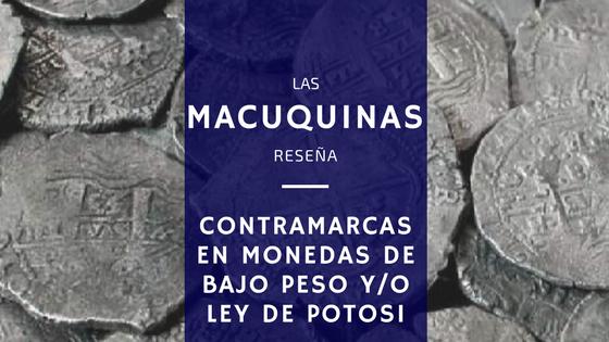 Macuquinas. Contramarcas en monedas de bajo peso. Ley Potosi