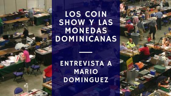 LOS COIN SHOW Y LAS MONEDAS DOMINICANAS. Entrevista a Mario Dominguez