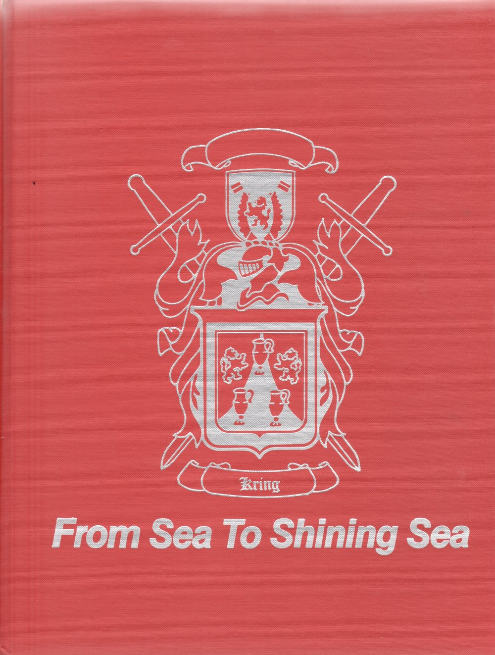 From Sea to Shinning Sea: The Kring Family   by Sandra Kring Leonard and Patricia Kring Bickel