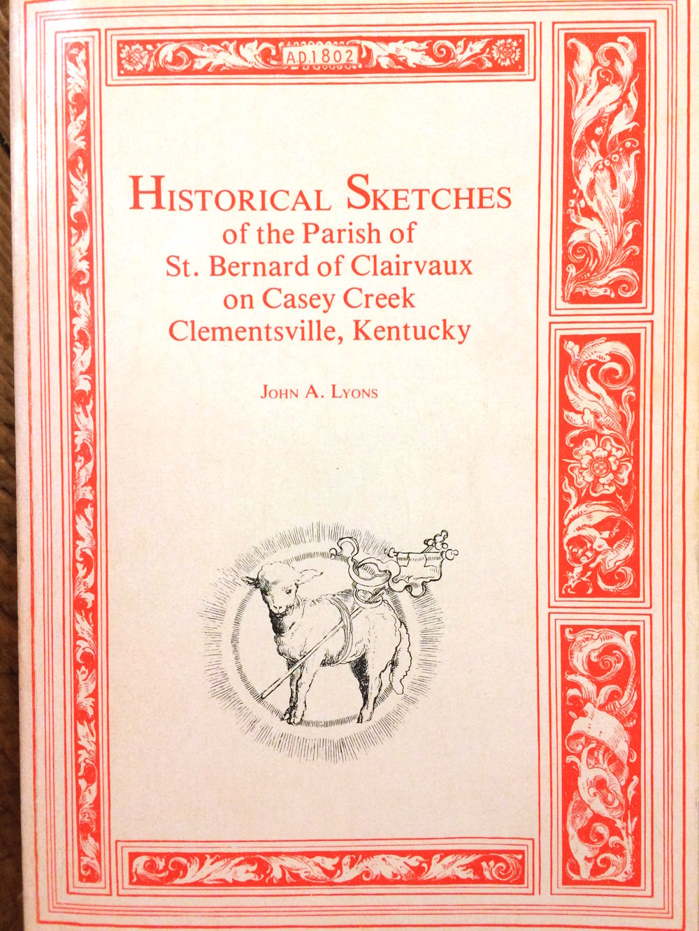 Historical Sketches of the Parish of St. Bernard of Clairvaux on Casey Creek Clementsville, Kentucky - John A. Lyons
