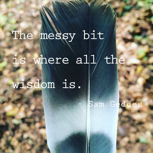 Messy + Glorious - Sam Geddes quote 2