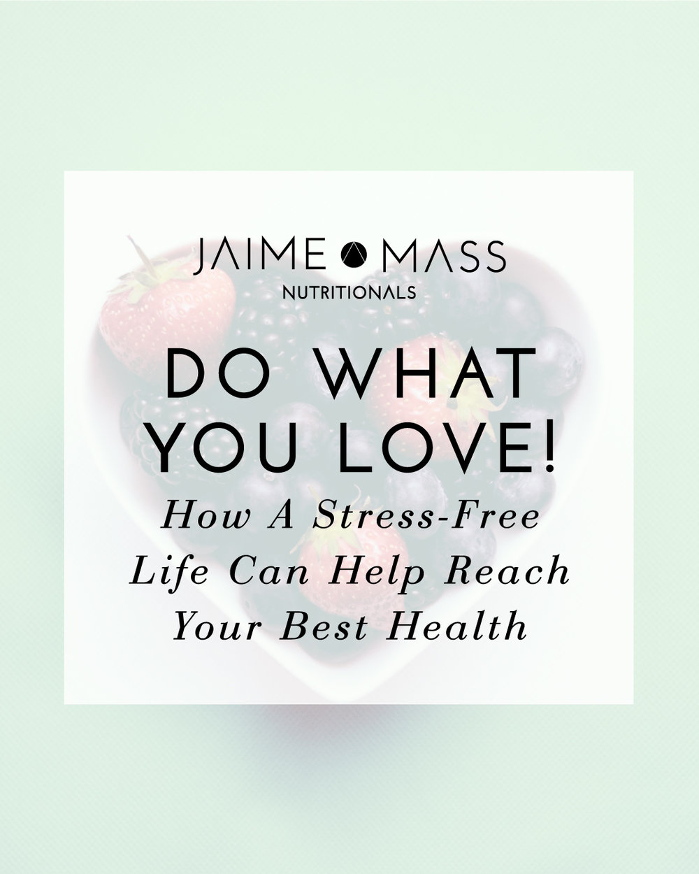 Do What You Love! How A Stress-Free Life Can Help Reach Your Best Health