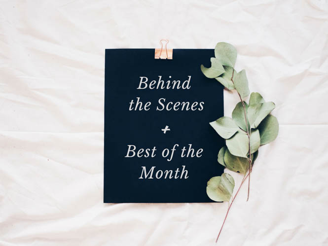 Behind the Scenes + Best of the Month is your quick recap of my life lately, as well as a compilation of the best social media articles around the web.