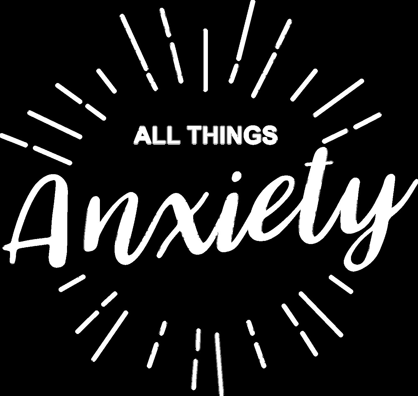 All Things Anxiety