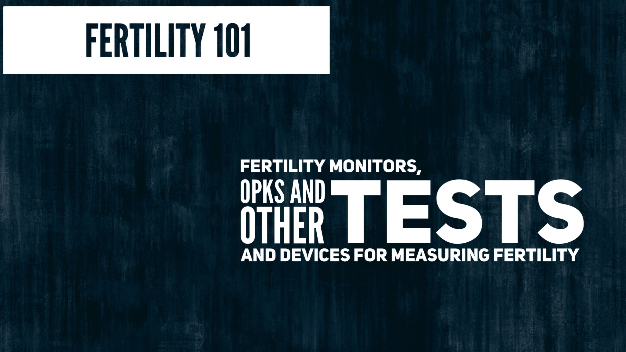 Lesson 12 - Fertility Monitors, OPKs, and Other Tests and