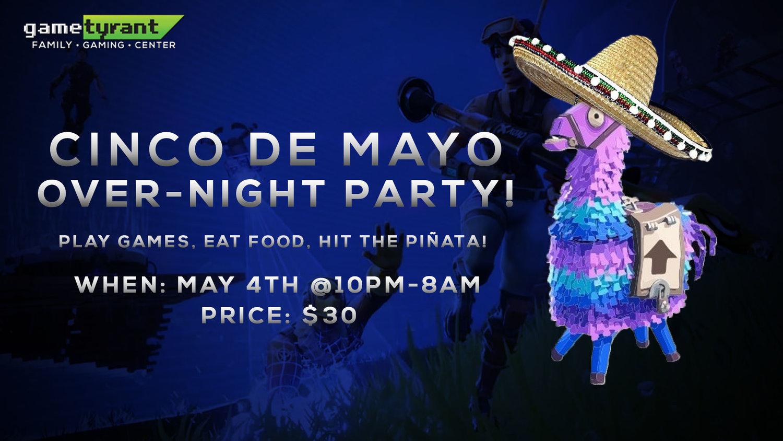 Cinco De Mayo Overnighter — GameTyrant Gaming Center & eSport