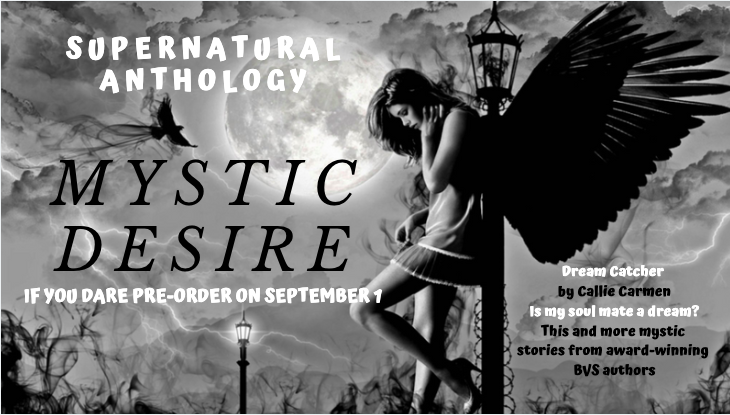 """Coming this fall from BVS """"Mystic Desire"""" Supernatural Anthology including """"Dream Catcher"""" by Callie Carmen"""