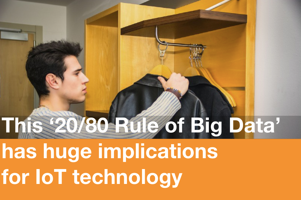 This '20/80 Rule of Big Data' has huge implications for IoT tech