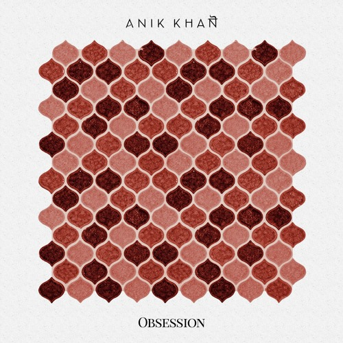 "Anik Khan  ""Obsession""  Mixed by Brian Nichols  Mastered by Mike Cervantes"