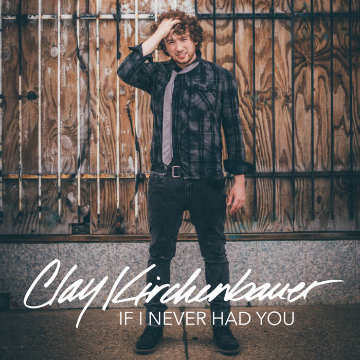 "Clay Kirchunbauer  ""If I Never Had You""  Mixed by Jake Rye  Mastered by Mike Cervantes"
