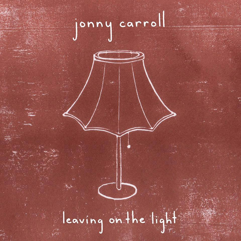 "Jonny Carroll  ""Leaving The Light On""  Mixed by Jake Rye  Mastered by Mike Cervantes"
