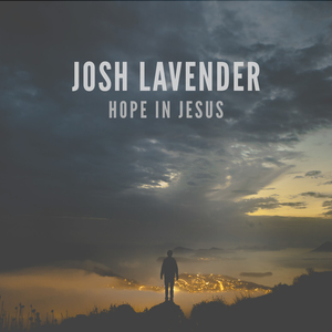 "Josh Lavender  ""Hope In Jesus""  Mixed by Josiah Kreidler  Mastered by Mike Cervantes"