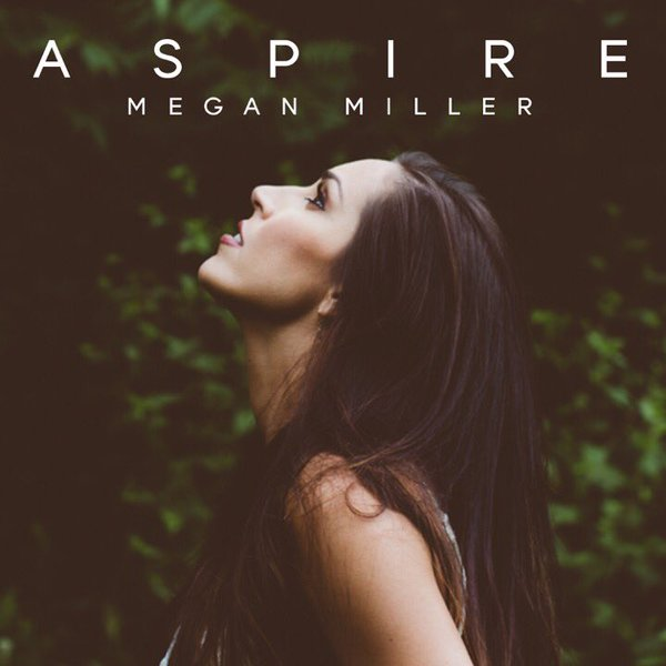 "Megan Miller  ""Aspire""  Mixed by Travis Ball  Mastered by Mike Cervantes"
