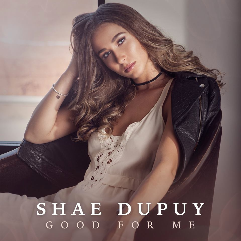 "Shae Dupuy  ""Good For Me""  Mixed by Jordan Oorebeek  Mastered by Mike Cervantes"